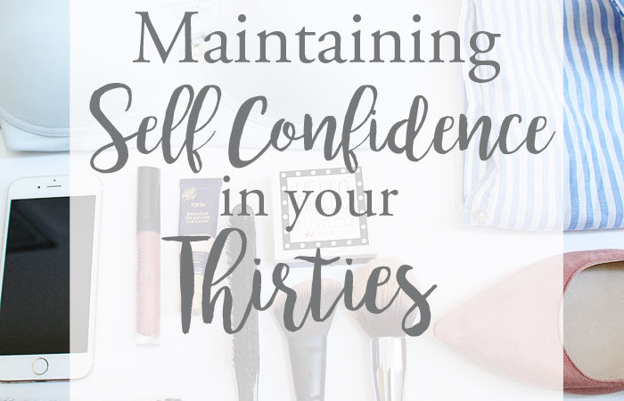Tips and tricks for maintaining self confidence in your thirties!