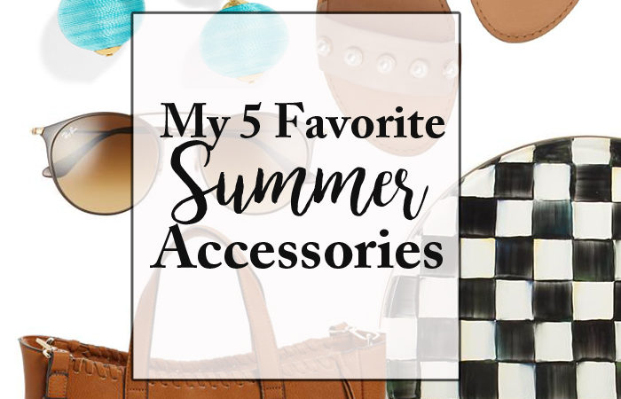 My Favorite 5 Summer Accessories